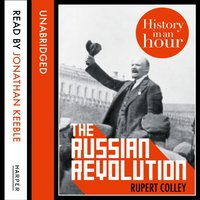 Russian Revolution: History in an Hour - Rupert Colley - audiobook