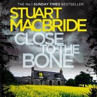 Close to the Bone (Logan McRae, Book 8) - Stuart MacBride - audiobook