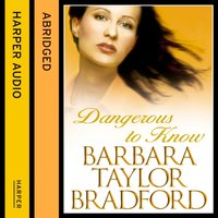 Dangerous to Know - Barbara Taylor Bradford - audiobook