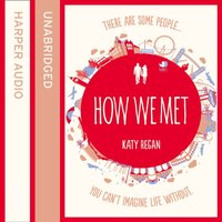 How We Met - Katy Regan - audiobook