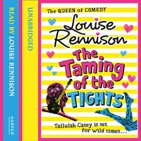 Taming Of The Tights (The Misadventures of Tallulah Casey, Book 3) - Louise Rennison - audiobook