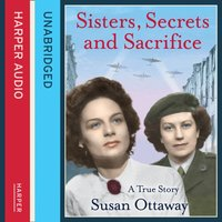 Sisters, Secrets and Sacrifice: The True Story of WWII Special Agents Eileen and Jacqueline Nearne - Susan Ottaway - audiobook