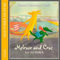 Melrose And Croc: Go To Town - Emma Chichester Clark - audiobook