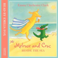 Melrose And Croc: Beside The Sea - Emma Chichester Clark - audiobook