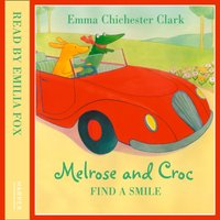 Melrose And Croc: Find A Smile - Emma Chichester Clark - audiobook
