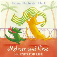 Melrose And Croc: Friends For Life - Emma Chichester Clark - audiobook