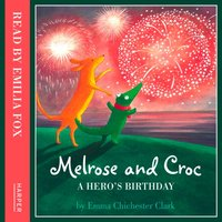 Melrose And Croc: A Hero's Birthday - Emma Chichester Clark - audiobook