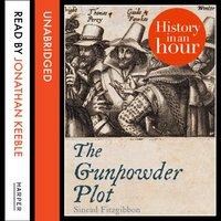 Gunpowder Plot: History in an Hour - Sinead Fitzgibbon - audiobook