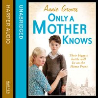 Only a Mother Knows - Annie Groves - audiobook