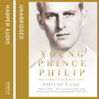 Young Prince Philip: His Turbulent Early Life - Philip Eade - audiobook