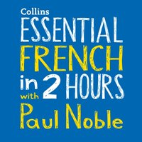 Essential French in 2 hours with Paul Noble - Paul Noble - audiobook
