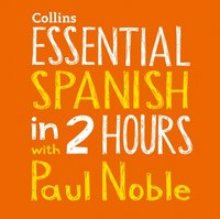 Essential Spanish in 2 hours with Paul Noble - Paul Noble - audiobook