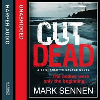 CUT DEAD: A DI Charlotte Savage Novel - Mark Sennen - audiobook