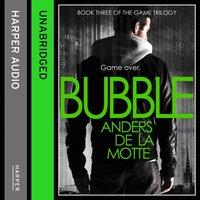 Bubble (The Game Trilogy, Book 3) - Anders de la Motte - audiobook