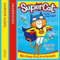 Supercat vs The Chip Thief (Supercat, Book 1) - Jeanne Willis - audiobook