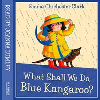What Shall We Do, Blue Kangaroo - Emma Chichester Clark - audiobook