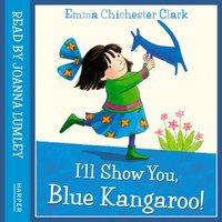 I'll Show You, Blue Kangaroo - Emma Chichester Clark - audiobook