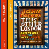 This Other London: Adventures in the Overlooked City - John Rogers - audiobook