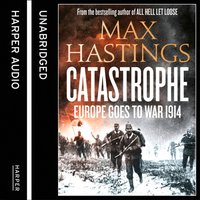 Catastrophe: Volume Two: Europe Goes to War 1914 - Max Hastings - audiobook
