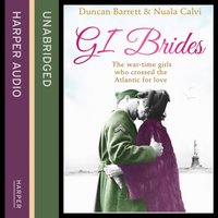 GI Brides: The wartime girls who crossed the Atlantic for love - Duncan Barrett - audiobook