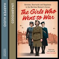 Girls Who Went to War: Heroism, heartache and happiness in the wartime womenas forces - Duncan Barrett - audiobook