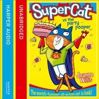 Supercat vs The Party Pooper (Supercat, Book 2) - Jeanne Willis - audiobook