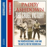 Cruel Victory: The French Resistance, D-Day and the Battle for the Vercors 1944 - Paddy Ashdown - audiobook