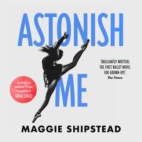 Astonish Me - Maggie Shipstead - audiobook