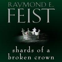 Shards of a Broken Crown - Raymond E. Feist - audiobook