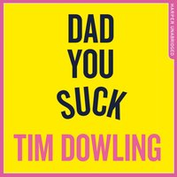 Dad You Suck: And other things my children tell me - Tim Dowling - audiobook