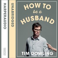 How to Be a Husband - Tim Dowling - audiobook