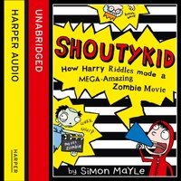 Shoutykid (1) - How Harry Riddles Made a Mega-Amazing Zombie Movie - Simon Mayle - audiobook