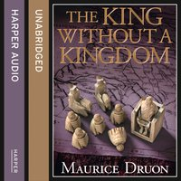 King Without a Kingdom (The Accursed Kings, Book 7) - Maurice Druon - audiobook