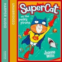 Supercat vs the Pesky Pirate (Supercat, Book 3) - Jeanne Willis - audiobook