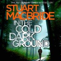 In the Cold Dark Ground (Logan McRae, Book 10) - Stuart MacBride - audiobook