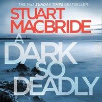 Dark So Deadly - Stuart MacBride - audiobook