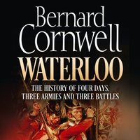 Waterloo: The History of Four Days, Three Armies and Three Battles - Bernard Cornwell - audiobook
