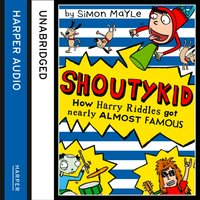 How Harry Riddles Got Nearly Almost Famous (Shoutykid, Book 3) - Simon Mayle - audiobook