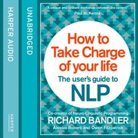 How to Take Charge of Your Life: The User's Guide to NLP - Richard Bandler - audiobook