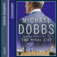Final Cut - Michael Dobbs - audiobook