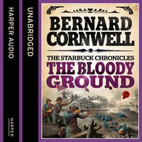Bloody Ground (The Starbuck Chronicles, Book 4) - Bernard Cornwell - audiobook