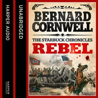 Rebel (The Starbuck Chronicles, Book 1) - Bernard Cornwell - audiobook
