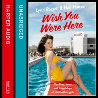 Wish You Were Here!: The Lives, Loves and Friendships of the Butlin's Girls - Lynn Russell - audiobook