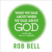 What We Talk About When We Talk About God - Rob Bell - audiobook