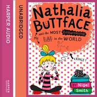 Nathalia Buttface and the Most Embarrassing Dad in the World - Nigel Smith - audiobook