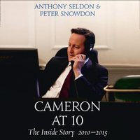 Cameron at 10: The Inside Story 2010a15 - Anthony Seldon - audiobook