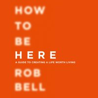 How To Be Here - Rob Bell - audiobook