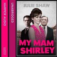 My Mam Shirley - Julie Shaw - audiobook