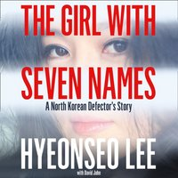 Girl with Seven Names - Hyeonseo Lee - audiobook