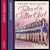 Tales of a Tiller Girl - Irene Holland - audiobook